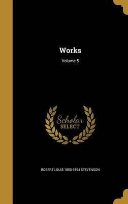 Works; Volume 5 by Robert Louis 1850-1894 Stevenson image