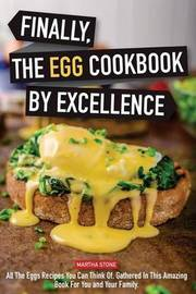 Finally, the Egg Cookbook by Excellence by Martha Stone