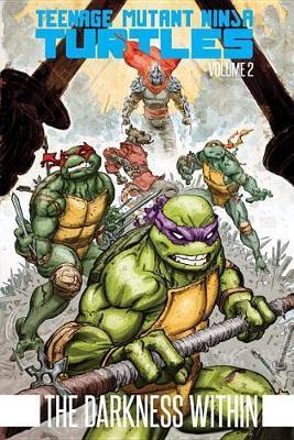 Teenage Mutant Ninja Turtles, Vol. 2 The Darkness Within by Kevin B Eastman