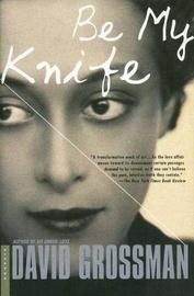 Be My Knife by David Grossman