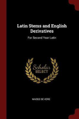 Latin Stems and English Derivatives by Madge De Vore