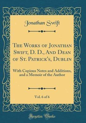 The Works of Jonathan Swift, D. D., and Dean of St. Patrick's, Dublin, Vol. 6 of 6 by Jonathan Swift