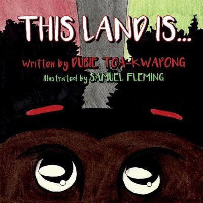 This Land Is... by Dubie Toa-Kwapong