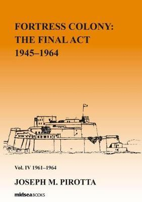 Fortress Colony: The Final Act 1964-1968 - Vol 4: 1962-1968 by Joseph M Pirotta image