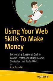 Using Your Web Skills To Make Money by Azat Mardan