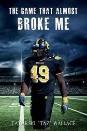 """The Game That Almost Broke Me by Tavarski """"taz"""" Wallace"""