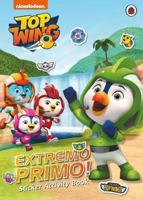 Top Wing: Extremo Primo! Sticker Activity Book by Top Wing
