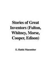 Stories of Great Inventors (Fulton, Whitney, Morse, Cooper, Edison) by E. Hattie Macomber image