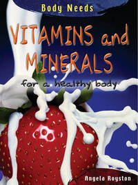 Vitamins and Minerals: For a Healthy Body by Angela Royston image