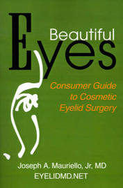 Beautiful Eyes: Consumer Guide to Cosmetic Eyelid Surgery by Joseph A Mauriello, Jr., M.D. (Cosmetic Eyelid and Facial Rejuvenation Center, Summit; Consultant, Oculoplastic Surgery, Overlook Hospital, Summit; Cl image