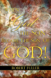 When God the Son Became the Son of God by Robert Fuller image