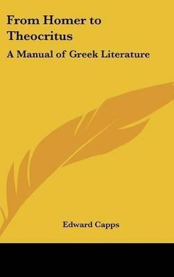 From Homer to Theocritus: A Manual of Greek Literature by Edward Capps image