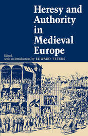 Heresy and Authority in Medieval Europe
