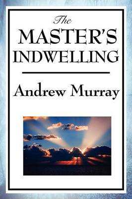 The Master's Indwelling by Andrew Murray