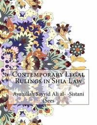 Contemporary Legal Rulings in Shia Law by Ayatullah Sayyid Ali Al- -Sistani (Sees image