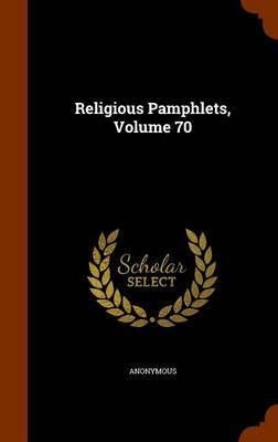 Religious Pamphlets, Volume 70 by * Anonymous