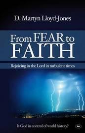 From Fear to Faith by David Martyn Lloyd-Jones