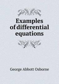 Examples of Differential Equations by George Abbott Osborne