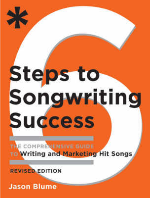 Six Steps To Songwriting Success, Revised Edition by Jason Blume