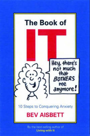 The Book of IT: 10 Steps to Conquering Anxiety by Bev Aisbett