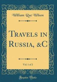 Travels in Russia, &c, Vol. 1 of 2 (Classic Reprint) by William Rae Wilson