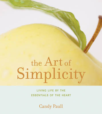 The Art of Simplicity: Living Life by the Essentials of the Heart by Candy Paull image