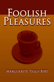 Foolish Pleasures by Marguerite Tiggs-Birt image
