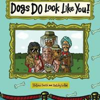 Dogs DO Look Like You! by Victoria Smith