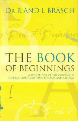 The Book of Beginnings: A Miscellany of the Origins of Superstitions, Customs, Phrases and Sayings by Rudy Brasch image