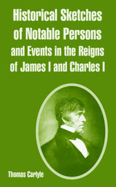 Historical Sketches of Notable Persons and Events in the Reigns of James I. and Charles I. by Thomas Carlyle image