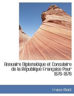 Annuaire Diplomatique Et Consulaire de La Racpublique Franasaise Pour 1876-1876 by France Minist image