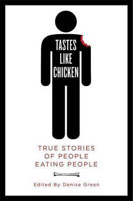 Tastes Like Chicken: True Stories of People Eating People image
