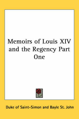 Memoirs of Louis XIV and the Regency: Pt.1 by Duc De Saint-Simon