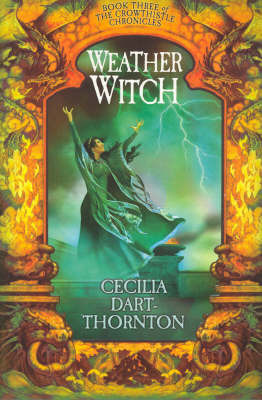 Weatherwitch: Book Three of the Crowthistle Chronicles by Cecilia Dart-Thornton