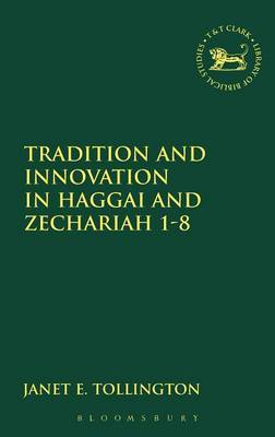 Tradition and Innovation in Haggai and Zechariah by Janet A. Tollington