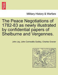The Peace Negotiations of 1782-83 as Newly Illustrated by Confidential Papers of Shelburne and Vergennes. by John Jay
