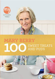 My Kitchen Table: 100 Sweet Treats and Puds by Mary Berry
