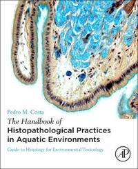 The Handbook of Histopathological Practices in Aquatic Environments by Pedro M. Costa