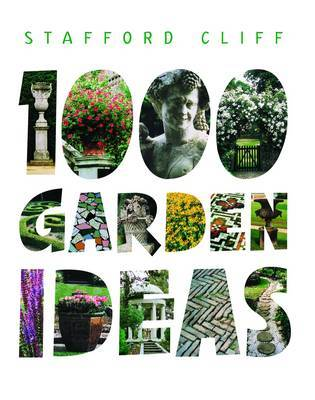 1000 Garden Ideas by Stafford Cliff