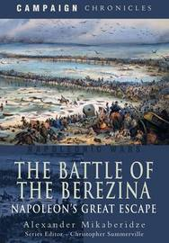 The Battle of the Berezina by Alexander Mikaberidze