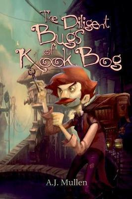 The Diligent Bugs of Kook Bog by A J Mullen