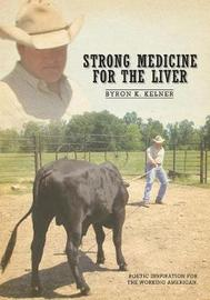 Strong Medicine for the Liver by Byron Kelner