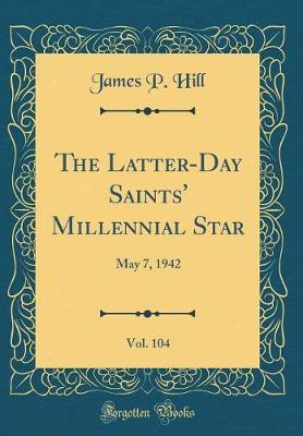 The Latter-Day Saints' Millennial Star, Vol. 104 by James P Hill image