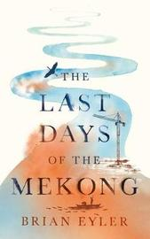 Last Days of the Mekong by Brian Eyler