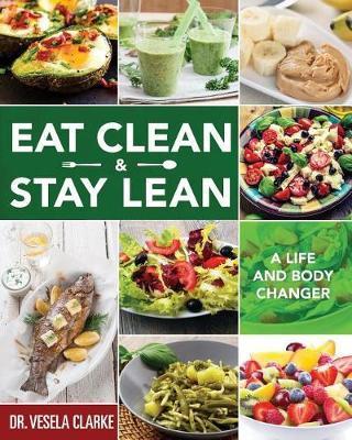 Eat Clean & Stay Lean by Dr Vesela Clarke