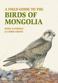 A Field Guide to the Birds of Mongolia by Dorj Ganbold