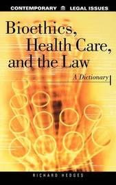 Bioethics, Health Care, and the Law by Richard H. Hedges
