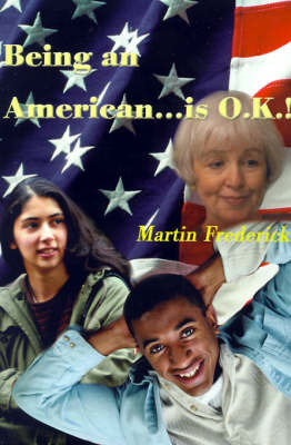 Being an American...is O.K.! by Martin Frederick