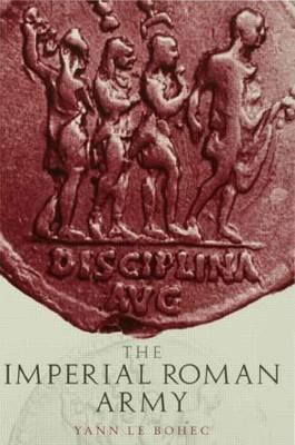 Imperial Roman Army by Yann Le Bohec