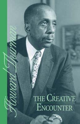 The Creative Encounter by Howard Thurman